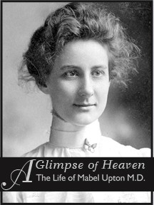 Aglimpose of Heaven, The life of mabel Upton M.D.