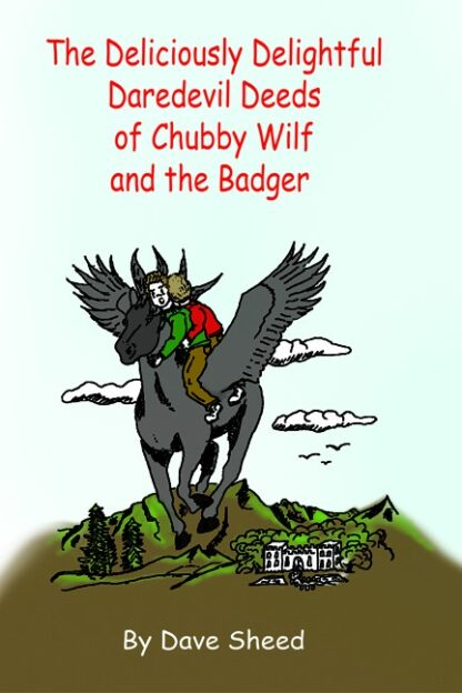 The Deliciously Delightful Daredevil Deeds Of Chubby Wilf and the Badger
