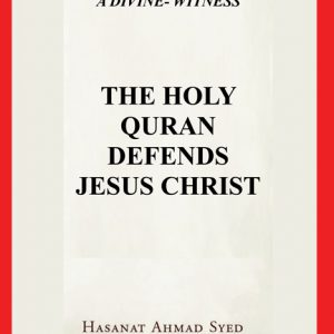 THE HOLY QURAN DEFENDS JESUS CHRIST
