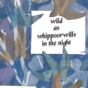 Wild As Whippoorwills In The Night