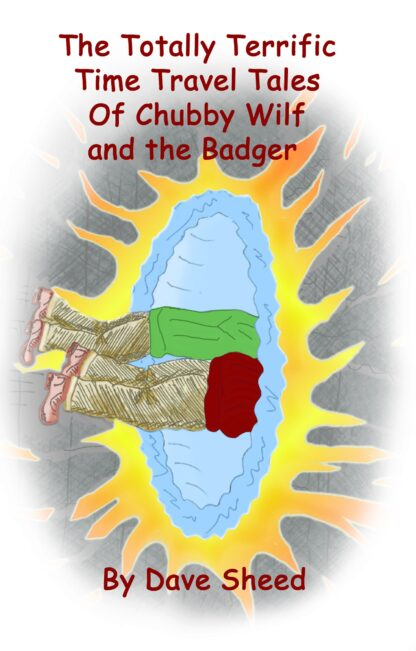 The Totally Terrific Time Travel Tales Of Chubby Wilf and The Badger