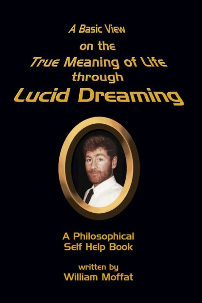A Basic View on the True Meaning of Life through Lucid Dreaming