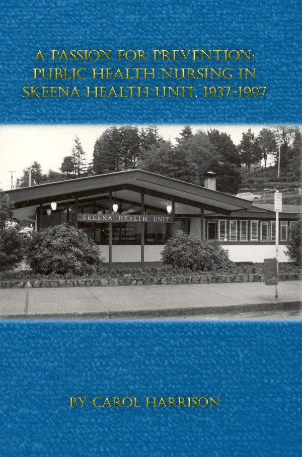 A Passion for Prevention: Public Health Nursing in Skeena Health Unit, 1937-1997