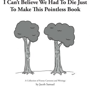 I Can't Believe We Had To Die Just To Make This Pointless Book