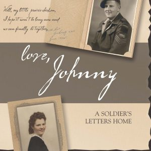 LOVE JOHNNY A Soldier's Letters Home