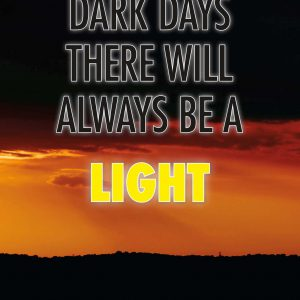 After the Dark Days There Will Always be a Light
